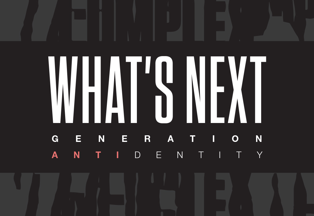 What's Next: Generation Antidentity